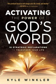 Activating the Power of God's Word: 16 Strategic Declarations to Transform Your Life  -     By: Kyle Winkler