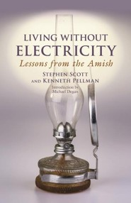Living Without Electricity: Lessons from the Amish  -     By: Stephen Scott, Kenneth Pellman