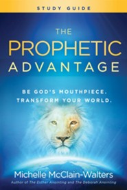The Prophetic Advantage Study Guide: Be God's Mouthpiece, Transform Your World