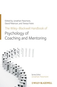 The Wiley-Blackwell Handbook of the Psychology of Coaching and Mentoring  -     By: Jonathan Passmore, David Peterson, Teresa Freire