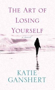 The Art of Losing Yourself, Large Print  -     By: Katie Ganshert