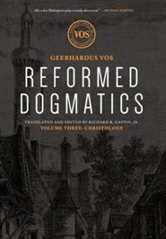 Reformed Dogmatics: Christology Volume 3