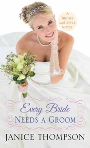 Every Bride Needs a Groom: Brides with Style, Large type, Large print  -     By: Janice Thompson