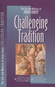 Challenging Tradition, The Life and Ministry of Jesus Christ Series