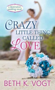 Crazy Little Thing Called Love: A Destination Wedding Novel, Large Print  -     By: Beth K. Vogt