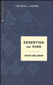Deserting the King: The Book of Judges--Transformative Word Series