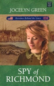 Spy of Richmond: Heroines Behind the Lines, Large Print  -     By: Jocelyn Green