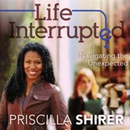 Life interrupted navigating the unexpected priscilla shirer unabridged mp3 fandeluxe Image collections