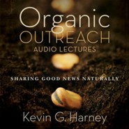 Organic Outreach: Audio Lectures: Sharing Good News Naturally Audiobook [Download]