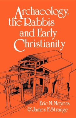 Archaeology, the Rabbis and Early Christianity  -     By: Eric M. Meyers, James F. Strange