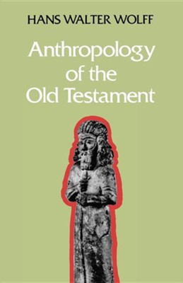 Anthropology of the Old Testament  -     By: Hans Walter Wolff