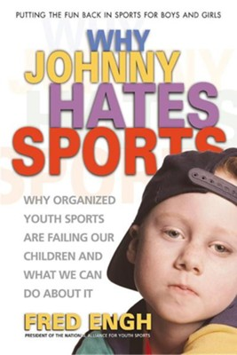 Why Johnny Hates Sports: Why Organized Youth Sports Are Failing Our Children  -     By: Fred Engh