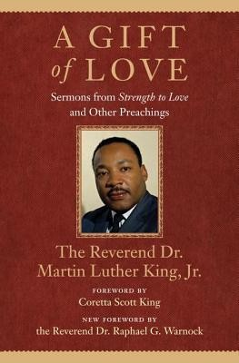 A Gift of Love: Sermons from Strength to Love and Other Preachings  -     By: Martin Luther King Jr.