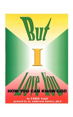 But I Love You: How You Can Know God  -     By: Ebbie Saith
