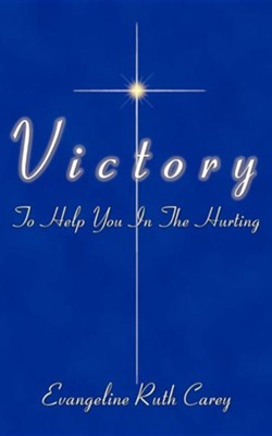 Victory in Life's Problems: To Help You in the Hurting  -     By: Evangeline Carey