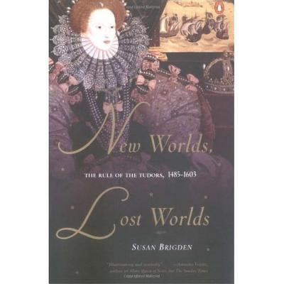 New Worlds, Lost Worlds: The Rule of the Tudors, 1485-1603  -     By: Susan Brigden
