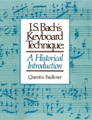 J. S. Bach's Keyboard Technique: A Historical Introduction  -     By: Quentin Faulkner