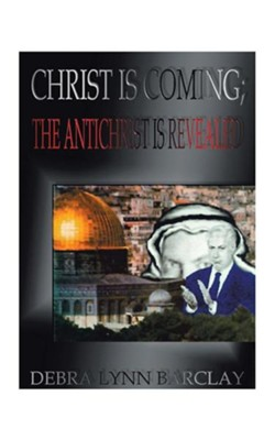 Christ is Coming: The Antichrist is Revealed  -     By: Debra Barclay