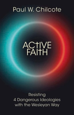Active Faith: Resisting 4 Dangerous Ideologies with the Wesleyan Way  -     By: Paul Wesley Chilcote