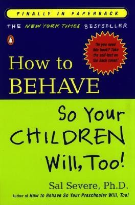 How to Behave So Your Children Will, Too!  -     By: Sal Severe Ph.D.
