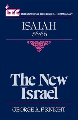 Isaiah 56-66: The New Israel (International Theological Commentary)   -     By: George A.F. Knight