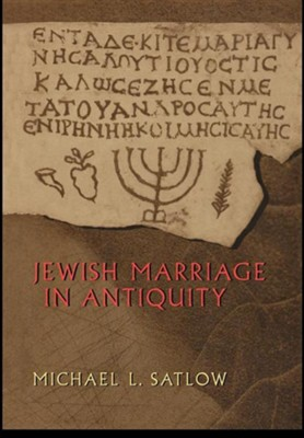 Jewish Marriage in Antiquity  -     By: Michael L. Satlow