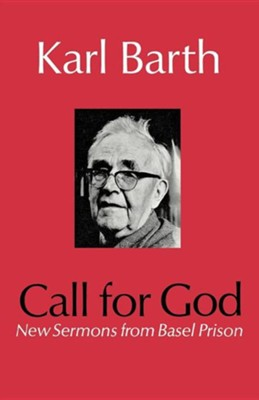 Call for God: New Sermons from Basel Prison  -     By: Karl Barth