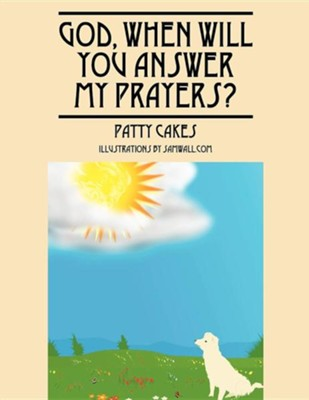 God: When Will You Answer My Prayers  -     By: Patty Cakes
