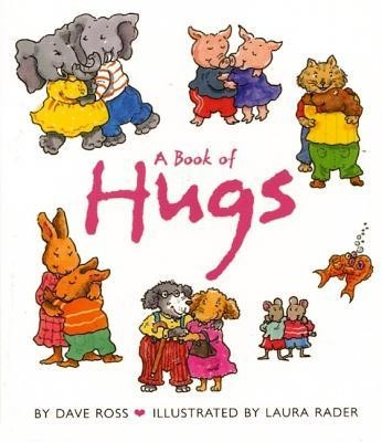 A Book of Hugs  -     By: Dave Ross     Illustrated By: Laura Rader