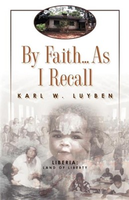 By Faith...As I Recall  -     By: Karl W. Luyben