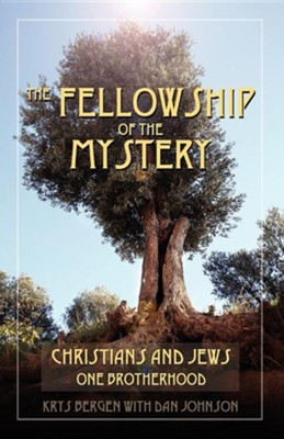 The Fellowship of the Mystery: Christians and Jews - One Brotherhood  -     By: Krys Bergen, Dan Johnson
