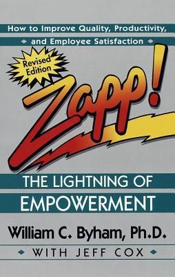 Zapp! the Lightning of Empowerment: How to Improve Quality, Productivity, and Employee SatisfactionRevised Edition  -     By: William Byham, Jeff Cox, William C. Byham