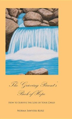 The Grieving Parent's Book of Hope: How to Survive the Loss of Your Child  -     By: Norma Sawyers-Kurz     Illustrated By: Norma Sawyers-Kurz