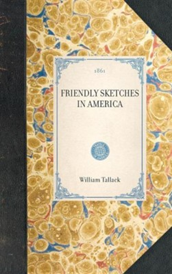 Friendly Sketches in America  -     By: William Tallack