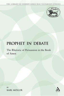 A Prophet in Debate: The Rhetoric of Persuasion in the Book of Amos  -     By: Karl Mller