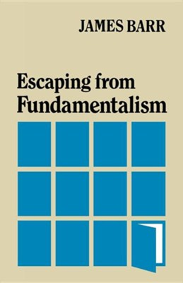 Escaping from Fundamentalism  -     By: James Barr