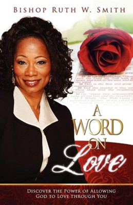 A Word on Love: Discover the Power of Allowing God to Love Through You  -     By: Ruth Smith