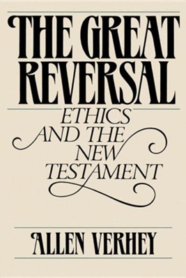The Great Reversal: Ethics and the New Testament   -     By: Allen Verhey