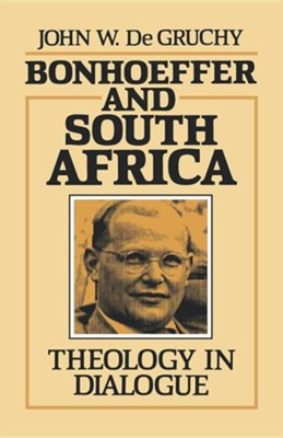 Bonhoeffer and South Africa: Theology in Dialogue   -     By: John W. De Gruchy
