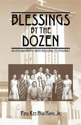 Blessings by the Dozen: An Autobiography with Personal Testimonies  -     By: Paul Kee-Hua Hang Jr.