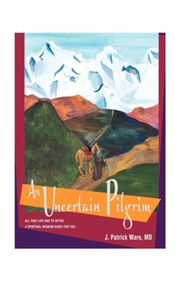 An Uncertain Pilgrim: All That Life Has to Offer, a Spiritual Wisdom Guide for You  -     By: J. Patrick Ware     Illustrated By: Margaret Estes