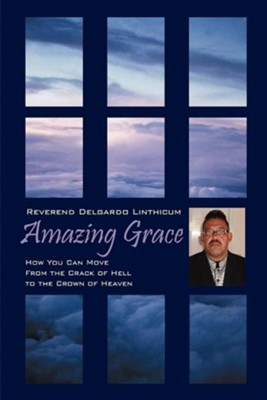 Amazing Grace: How You Can Move from the Crack of Hell to the Crown of Heaven  -     By: Delgardo Linthicum