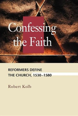 Confessing the Faith: Reformers Define the Church 1530-1580  -     By: Robert Kolb