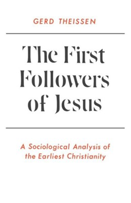 The First Followers of Jesus: A Sociological Analysis of the Earliest Christianity  -     By: Gerd Theissen
