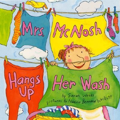 Mrs. McNosh Hangs Up Her Wash  -     By: Sarah Weeks     Illustrated By: Nadine Bernard Westcott