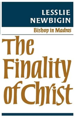 The Finality of Christ  -     By: Lesslie Newbigin
