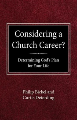 Considering a Church Career: Discovering God's Plan for Your Life  -     By: Philip Bickel