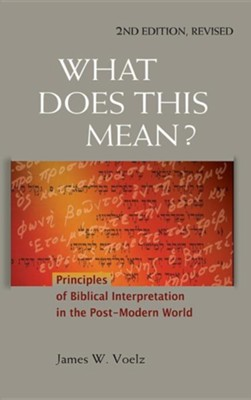 What Does This Mean?: Principles of Biblical Interpretation in the Post-Modern World  -     By: James W. Voelz