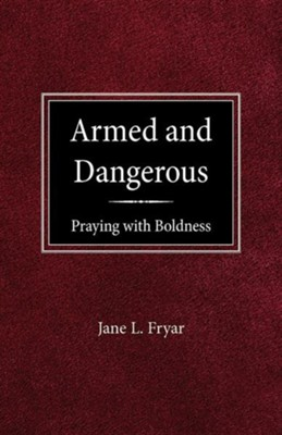 Armed & Dangerous: Praying with Boldness  -     By: Jane Fryar