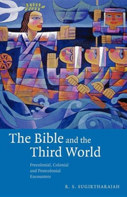 The Bible and the Third World: Precolonial, Colonial and Postcolonial Encounters  -     By: R.S. Sugirtharajah